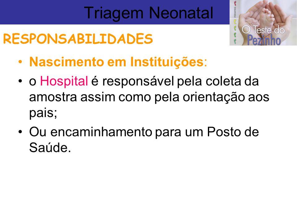 Nascimento em Instituições: o Hospital é responsável pela coleta da amostra assim como pela orientação aos pais; Ou encaminhamento para um Posto de Sa