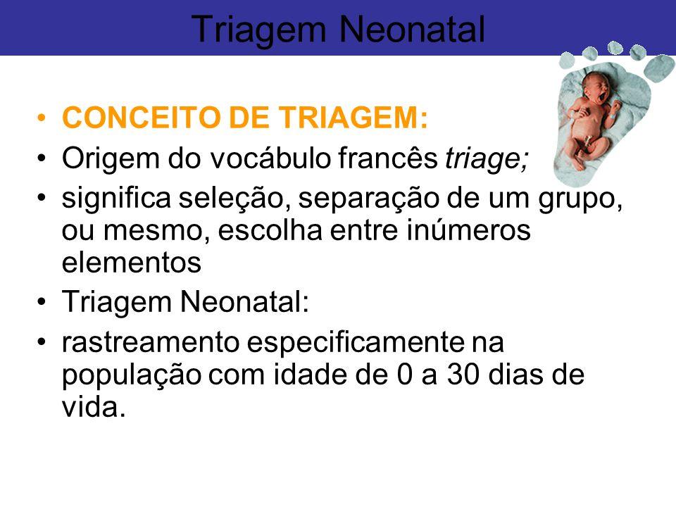 Triagem Neonatal CONCEITO DE TRIAGEM: Origem do vocábulo francês triage; significa seleção, separação de um grupo, ou mesmo, escolha entre inúmeros el