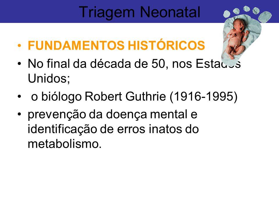 FUNDAMENTOS HISTÓRICOS No final da década de 50, nos Estados Unidos; o biólogo Robert Guthrie (1916-1995) prevenção da doença mental e identificação d