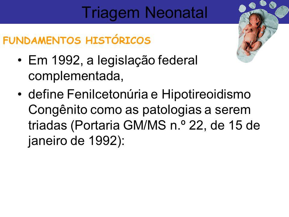 Em 1992, a legislação federal complementada, define Fenilcetonúria e Hipotireoidismo Congênito como as patologias a serem triadas (Portaria GM/MS n.º