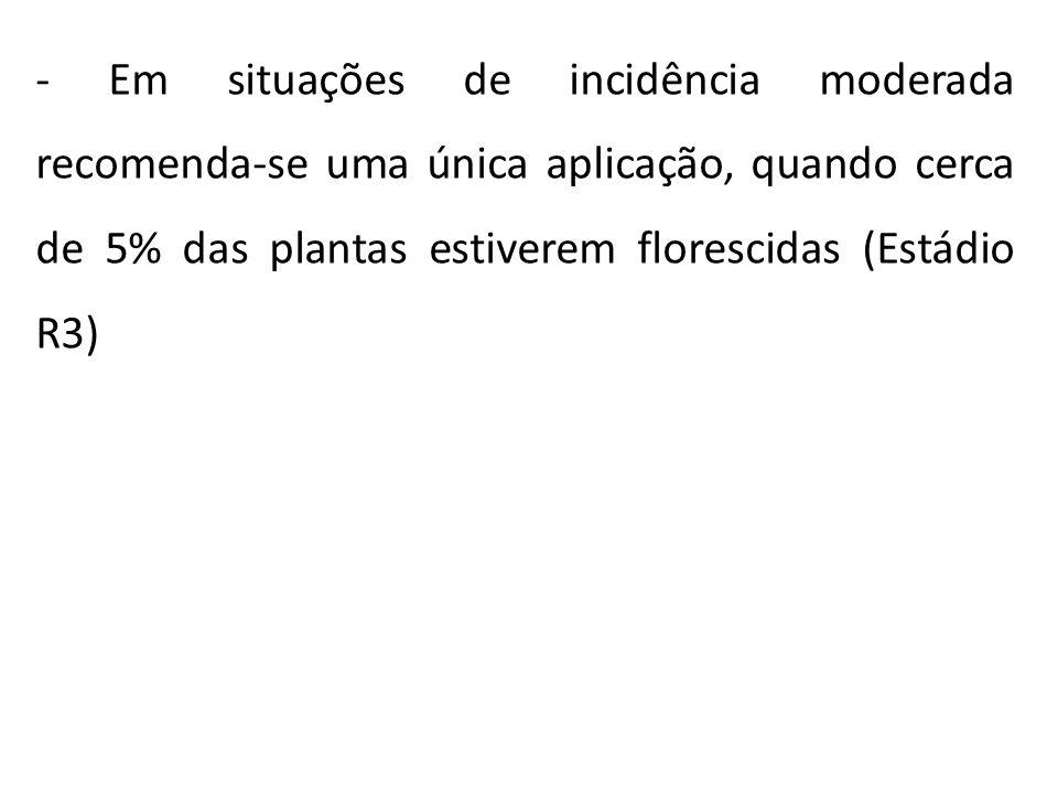 - Em situações de incidência moderada recomenda-se uma única aplicação, quando cerca de 5% das plantas estiverem florescidas (Estádio R3)