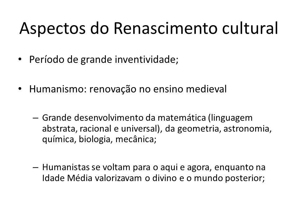 Aspectos do Renascimento cultural Período de grande inventividade; Humanismo: renovação no ensino medieval – Grande desenvolvimento da matemática (lin