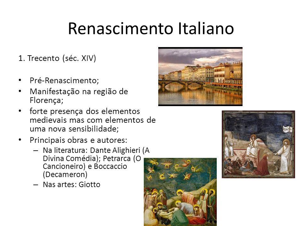 Renascimento Italiano 1. Trecento (séc. XIV) Pré-Renascimento; Manifestação na região de Florença; forte presença dos elementos medievais mas com elem