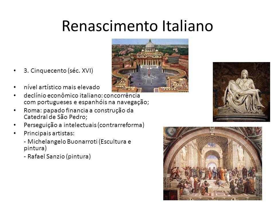 Renascimento Italiano 3. Cinquecento (séc. XVI) nível artístico mais elevado declínio econômico italiano: concorrência com portugueses e espanhóis na