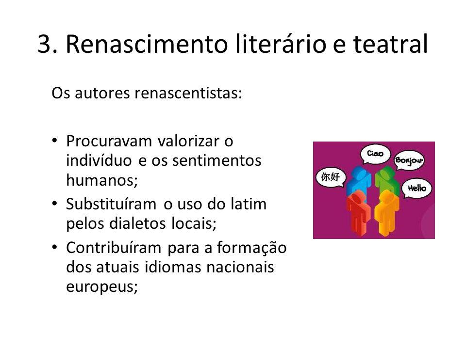 3. Renascimento literário e teatral Os autores renascentistas: Procuravam valorizar o indivíduo e os sentimentos humanos; Substituíram o uso do latim