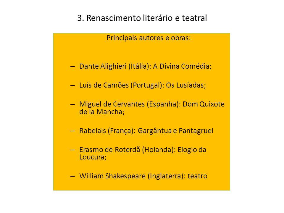 3. Renascimento literário e teatral Principais autores e obras: – Dante Alighieri (Itália): A Divina Comédia; – Luís de Camões (Portugal): Os Lusíadas