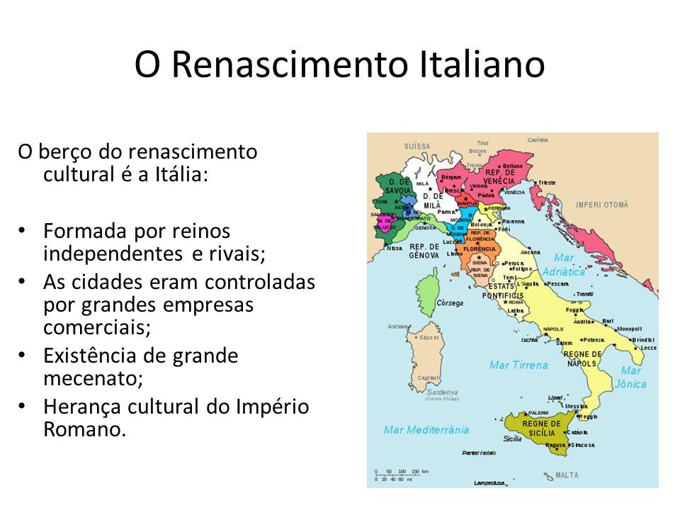 O Renascimento Italiano O berço do renascimento cultural é a Itália: Formada por reinos independentes e rivais; As cidades eram controladas por grande