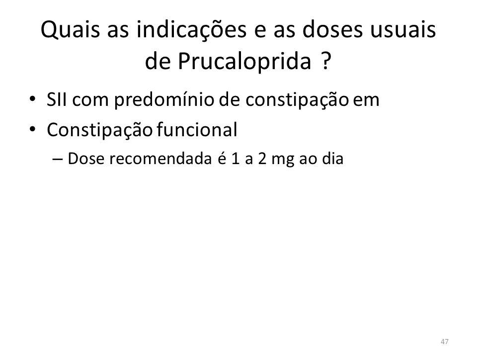Quais as indicações e as doses usuais de Prucaloprida .