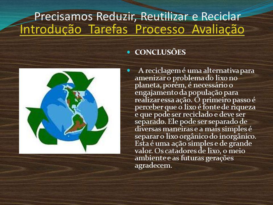 CONCLUSÕES A reciclagem é uma alternativa para amenizar o problema do lixo no planeta, porém, é necessário o engajamento da população para realizar es
