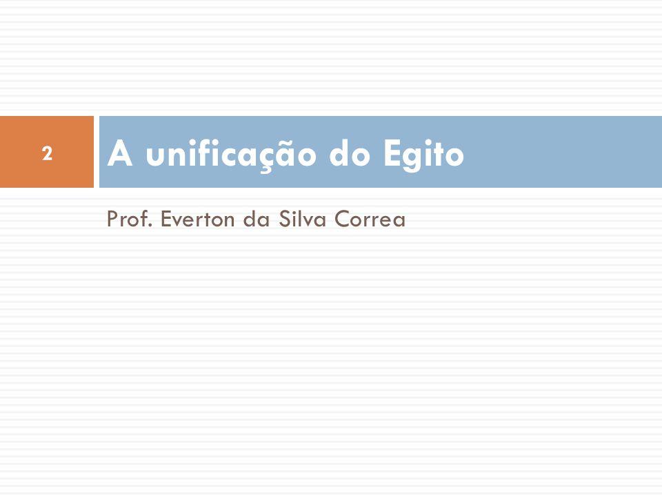 Prof. Everton da Silva Correa A unificação do Egito 2