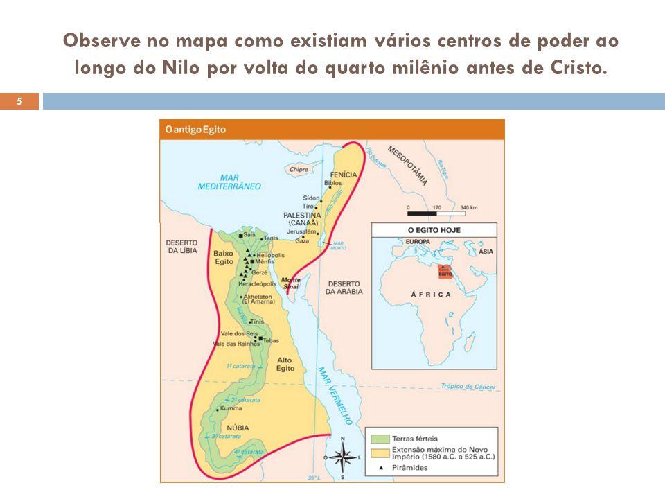 Observe no mapa como existiam vários centros de poder ao longo do Nilo por volta do quarto milênio antes de Cristo. 5