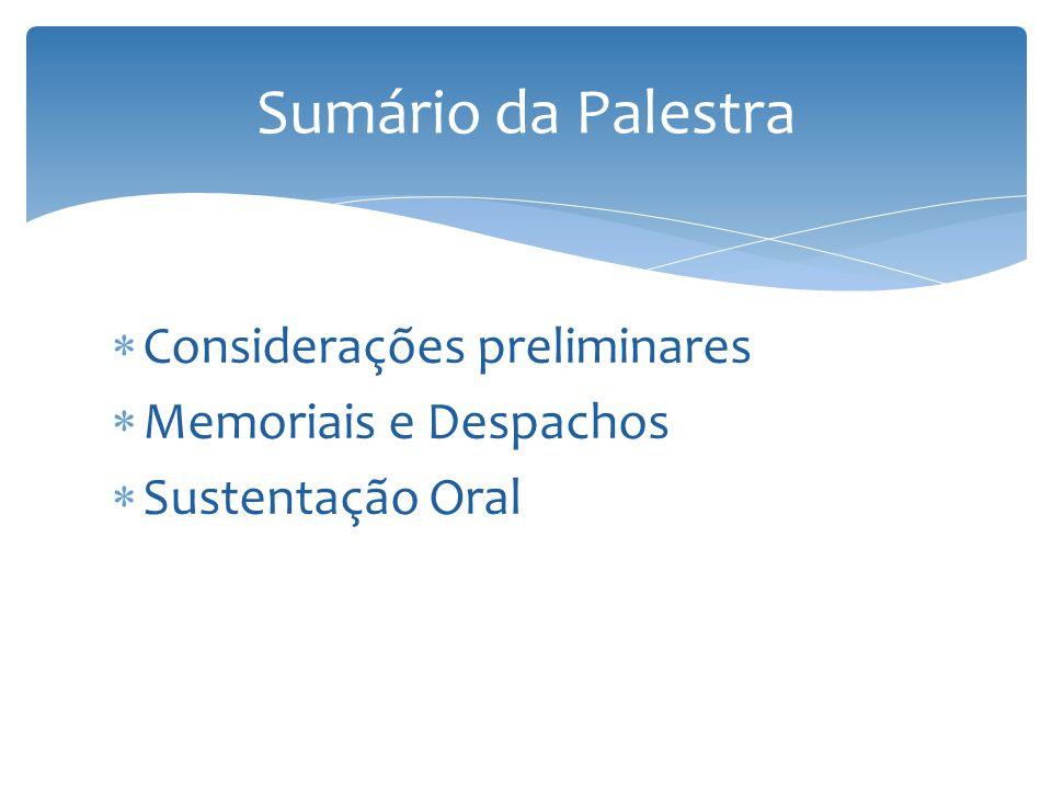Considerações preliminares Memoriais e Despachos Sustentação Oral Sumário da Palestra