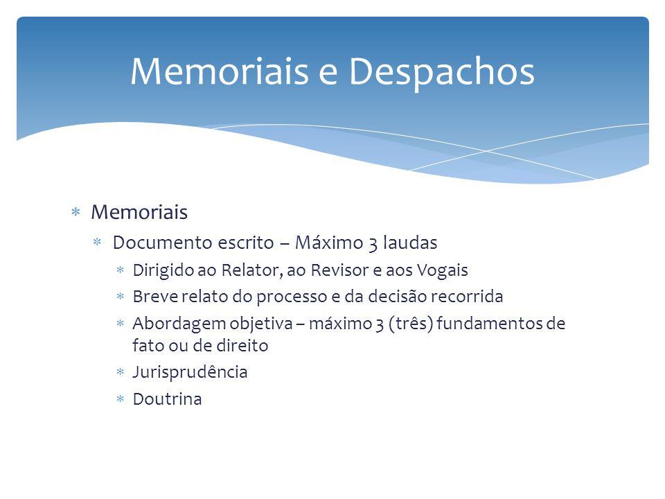 Memoriais Documento escrito – Máximo 3 laudas Dirigido ao Relator, ao Revisor e aos Vogais Breve relato do processo e da decisão recorrida Abordagem o
