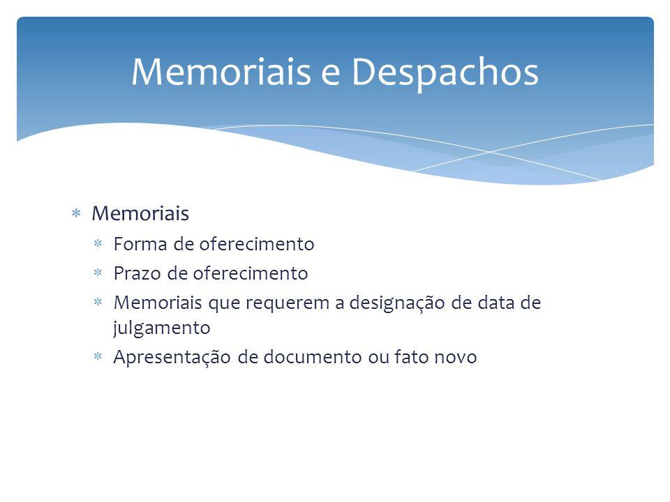 Memoriais Forma de oferecimento Prazo de oferecimento Memoriais que requerem a designação de data de julgamento Apresentação de documento ou fato novo