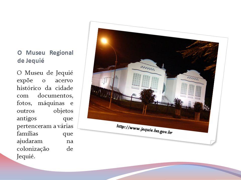 O Museu Regional de Jequié O Museu de Jequié expõe o acervo histórico da cidade com documentos, fotos, máquinas e outros objetos antigos que pertencer