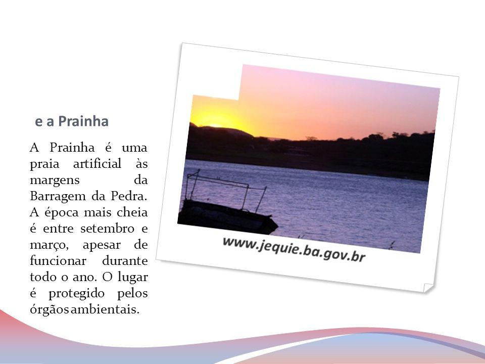 e a Prainha A Prainha é uma praia artificial às margens da Barragem da Pedra. A época mais cheia é entre setembro e março, apesar de funcionar durante