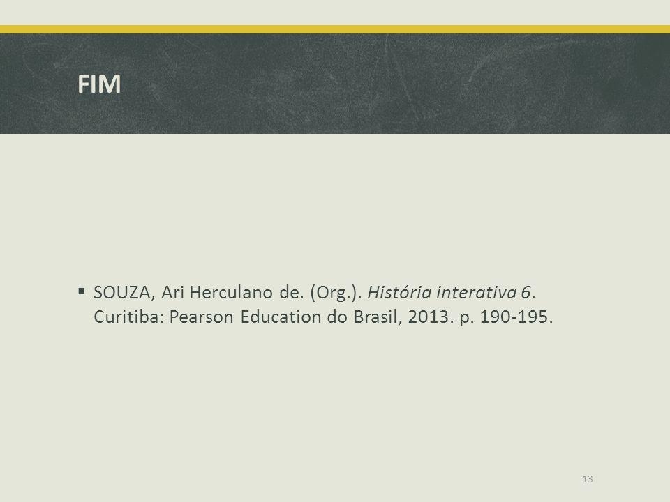FIM SOUZA, Ari Herculano de. (Org.). História interativa 6. Curitiba: Pearson Education do Brasil, 2013. p. 190-195. 13