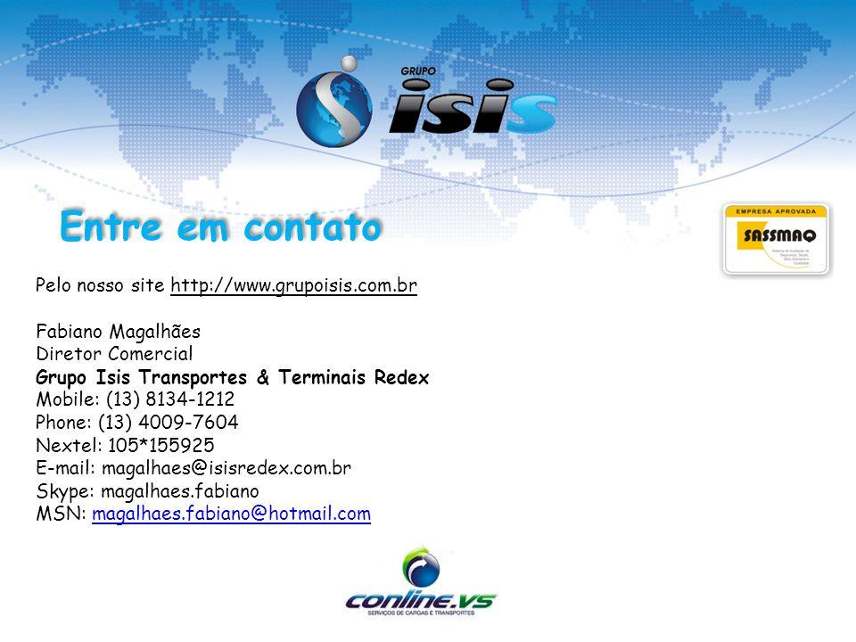 Pelo nosso site http://www.grupoisis.com.br Fabiano Magalhães Diretor Comercial Grupo Isis Transportes & Terminais Redex Mobile: (13) 8134-1212 Phone: