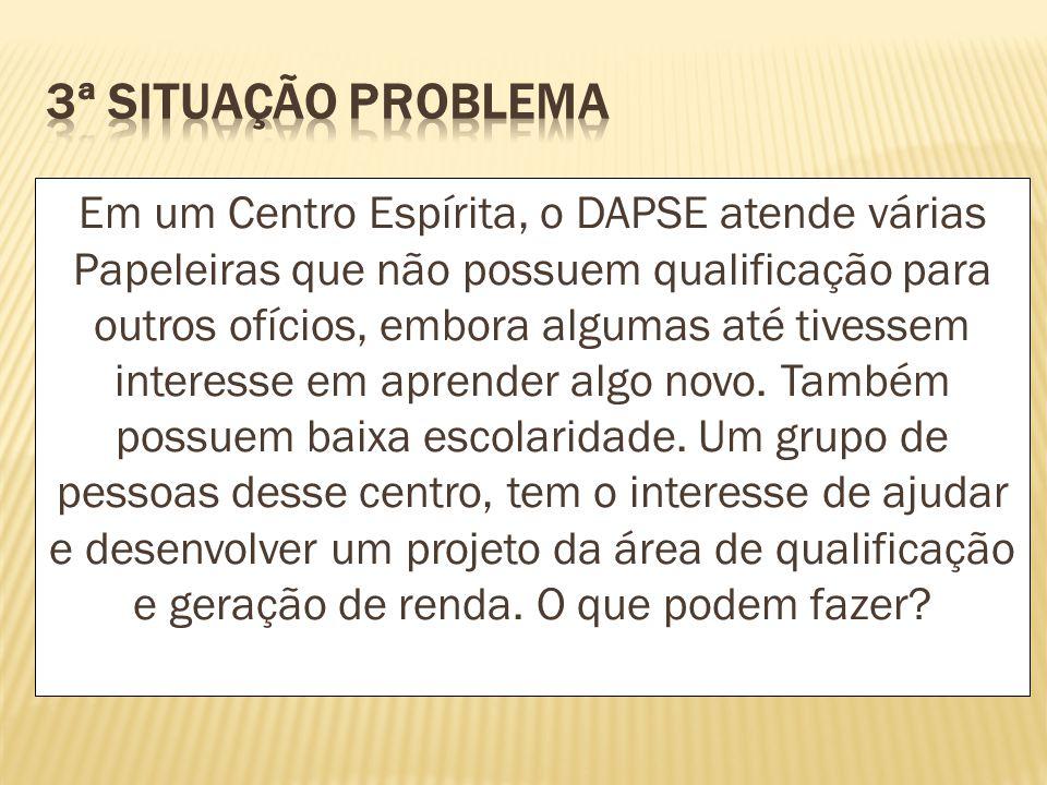 Em um Centro Espírita, o DAPSE atende várias Papeleiras que não possuem qualificação para outros ofícios, embora algumas até tivessem interesse em apr