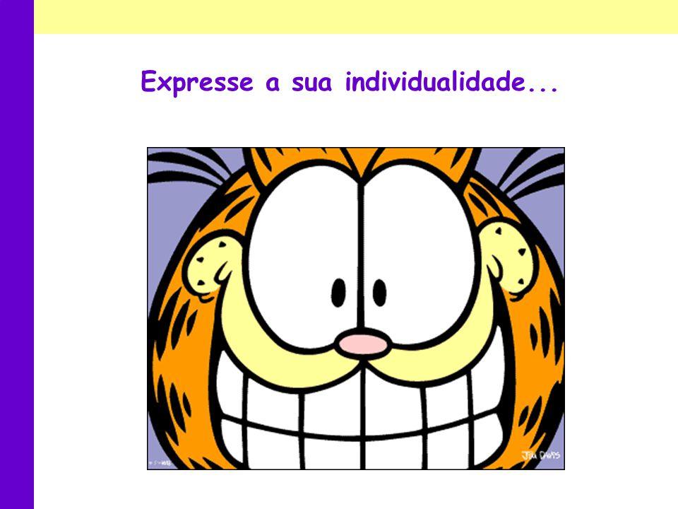 Expresse a sua individualidade...