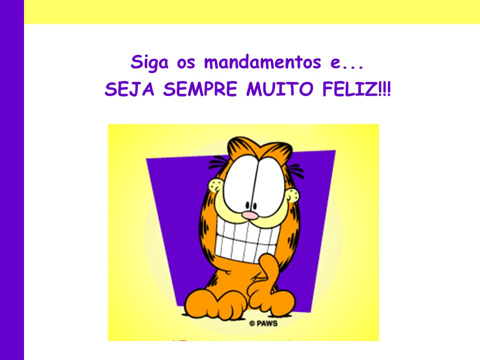 Siga os mandamentos e... SEJA SEMPRE MUITO FELIZ!!!