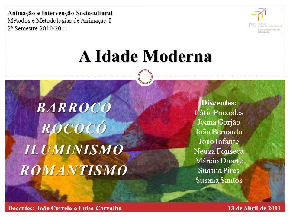 BARROCOROCOCÓILUMINISMOROMANTISMO A Idade Moderna Animação e Intervenção Sociocultural Métodos e Metodologias de Animação I 2º Semestre 2010/2011 Doce