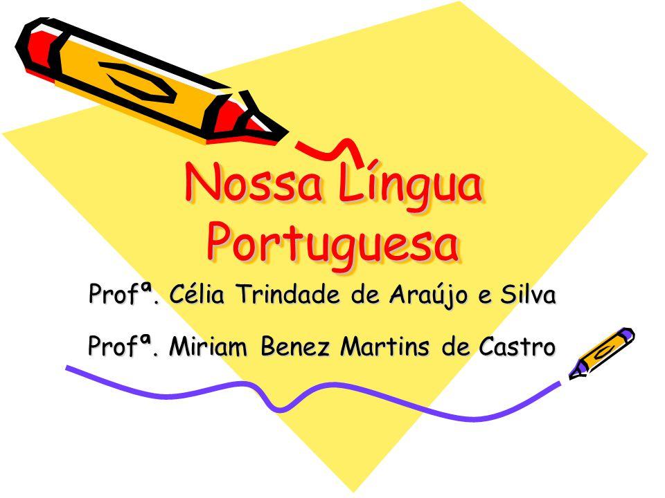 Nossa Língua Portuguesa Profª.Célia Trindade de Araújo e Silva Profª.