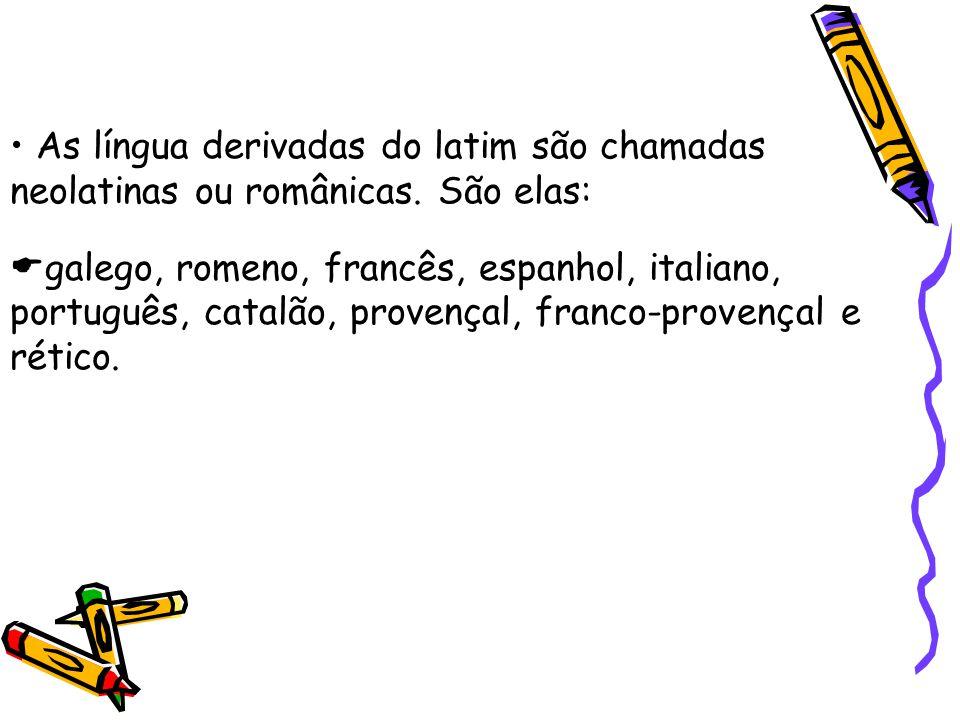 As língua derivadas do latim são chamadas neolatinas ou românicas.