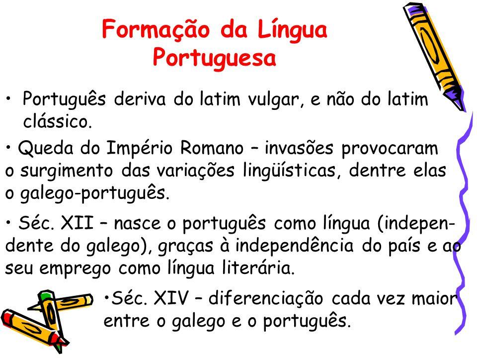 Formação da Língua Portuguesa Português deriva do latim vulgar, e não do latim clássico.