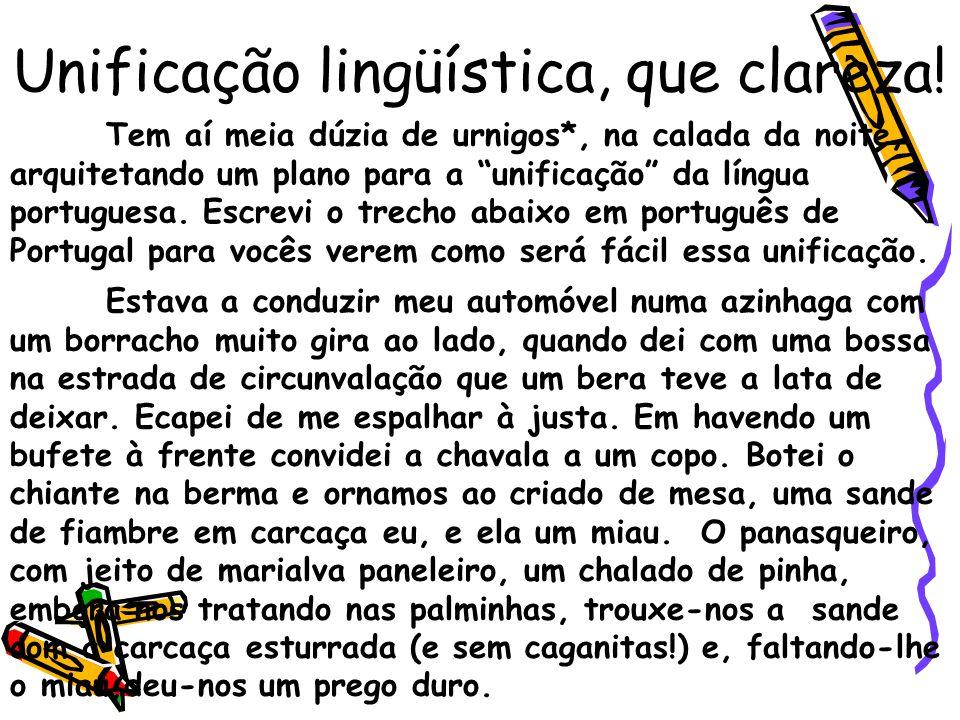 Como talvez vocês não tenham entendido alguma coisa, traduzo em brasileiro, também conhecido como português do Brasil.