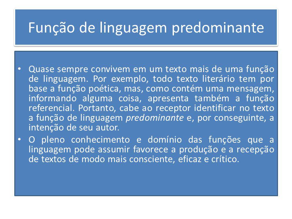 Função de linguagem predominante Quase sempre convivem em um texto mais de uma função de linguagem. Por exemplo, todo texto literário tem por base a f
