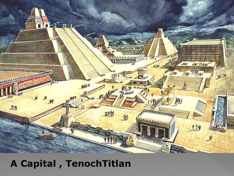 A Capital, TenochTitlan