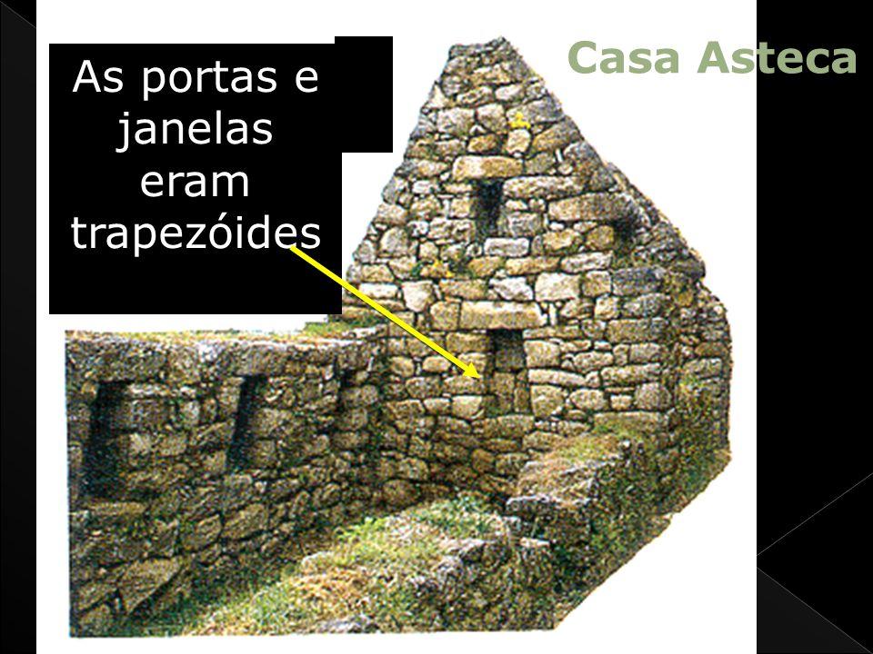As portas e janelas eram trapezóides Casa Asteca