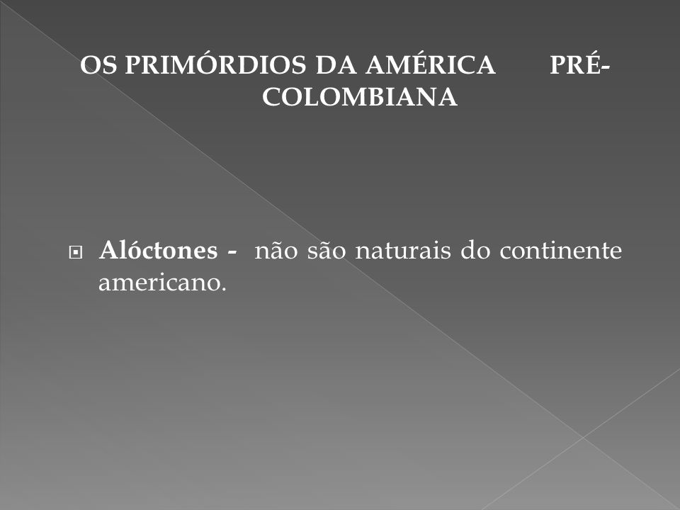 OS PRIMÓRDIOS DA AMÉRICA PRÉ- COLOMBIANA Alóctones - não são naturais do continente americano.