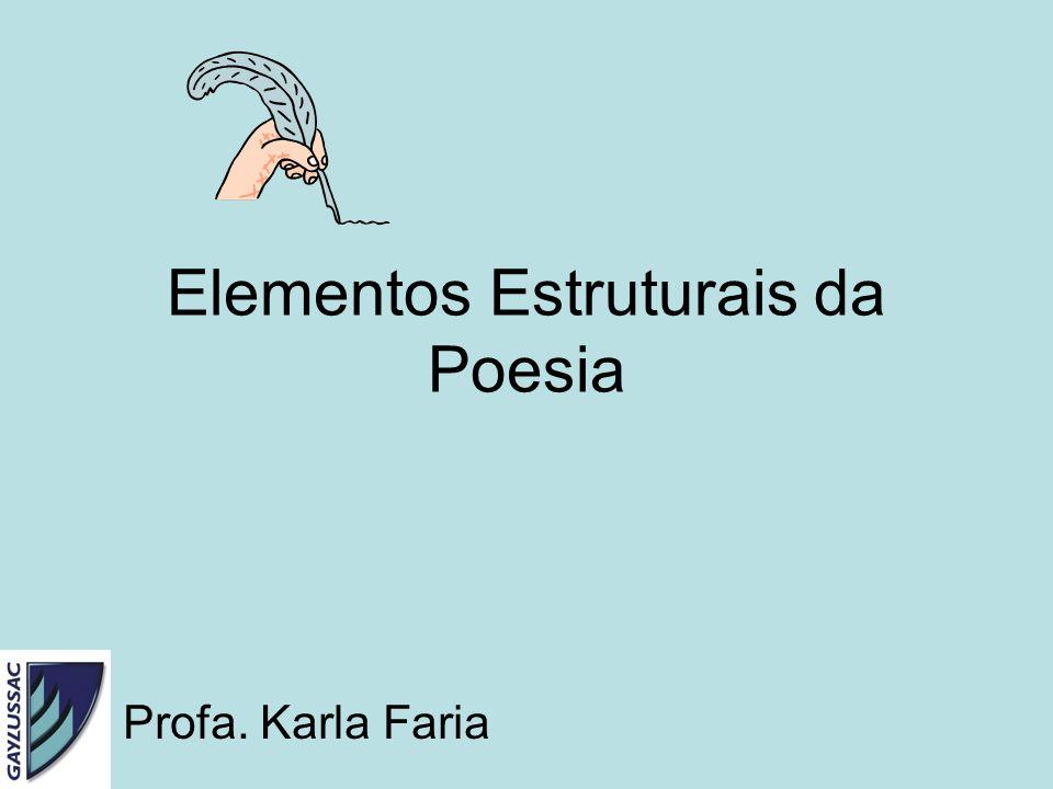 Elementos Estruturais da Poesia Profa. Karla Faria