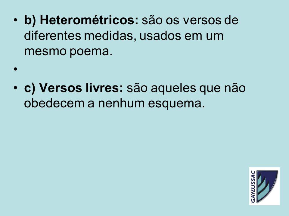 b) Heterométricos: são os versos de diferentes medidas, usados em um mesmo poema. c) Versos livres: são aqueles que não obedecem a nenhum esquema.