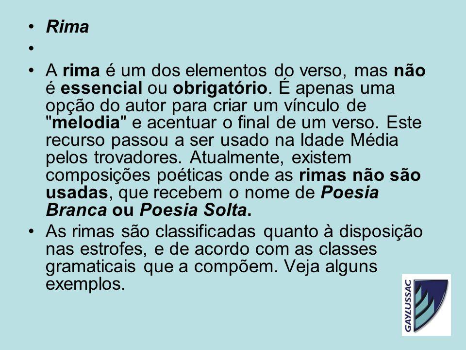 Rima A rima é um dos elementos do verso, mas não é essencial ou obrigatório. É apenas uma opção do autor para criar um vínculo de