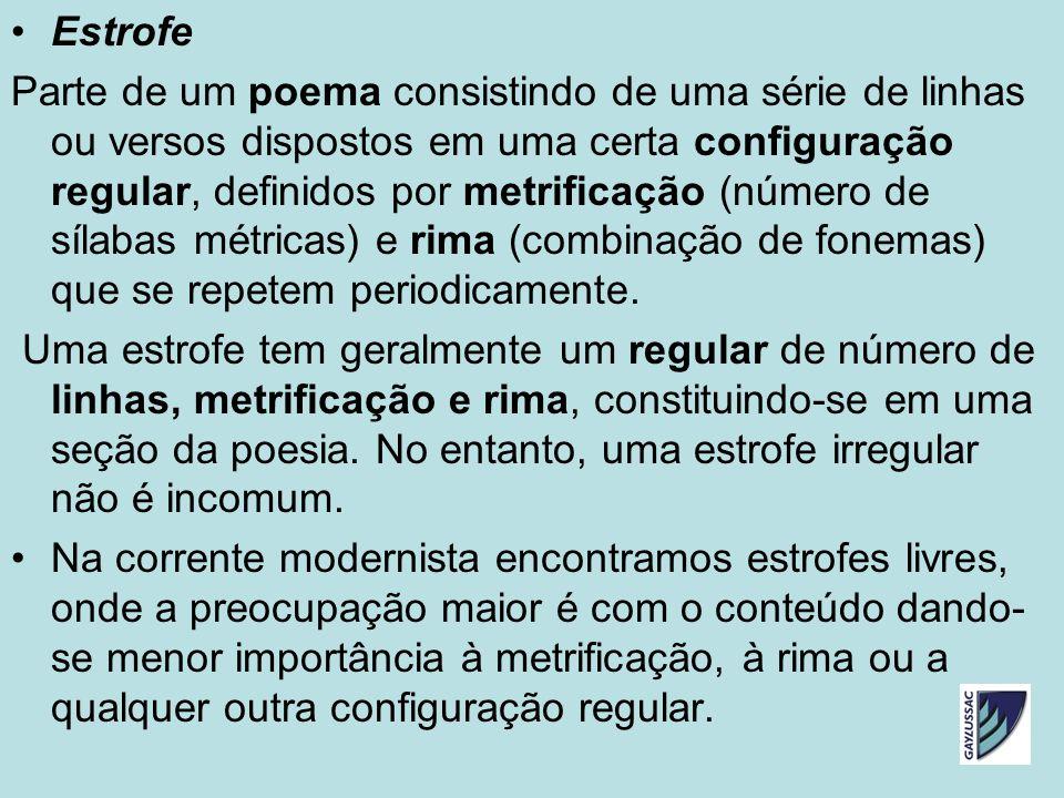 Estrofe Parte de um poema consistindo de uma série de linhas ou versos dispostos em uma certa configuração regular, definidos por metrificação (número de sílabas métricas) e rima (combinação de fonemas) que se repetem periodicamente.