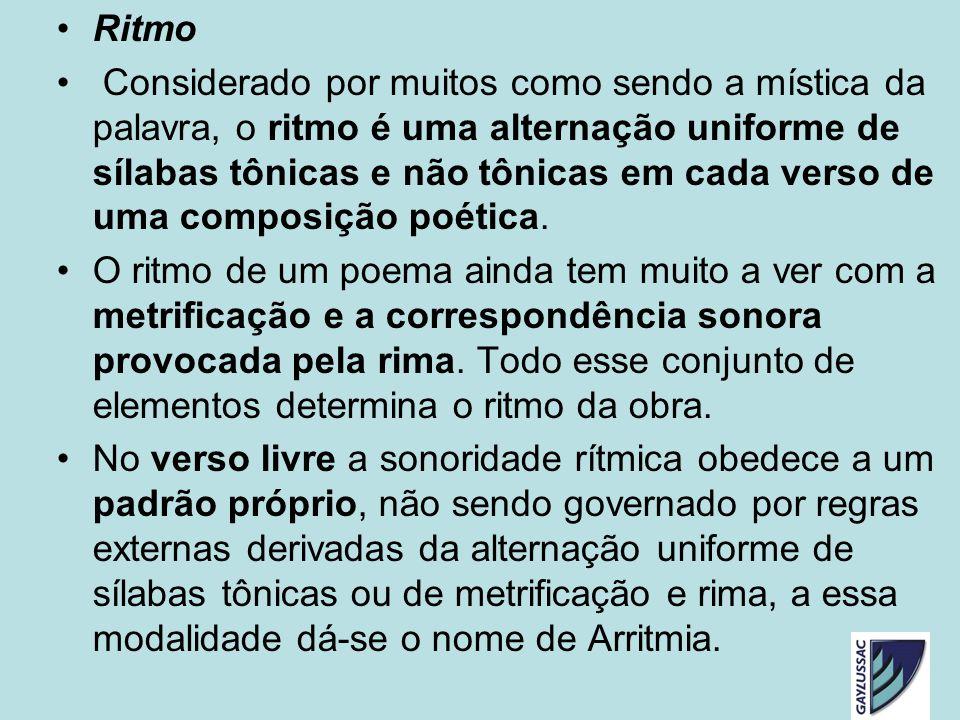 Ritmo Considerado por muitos como sendo a mística da palavra, o ritmo é uma alternação uniforme de sílabas tônicas e não tônicas em cada verso de uma composição poética.