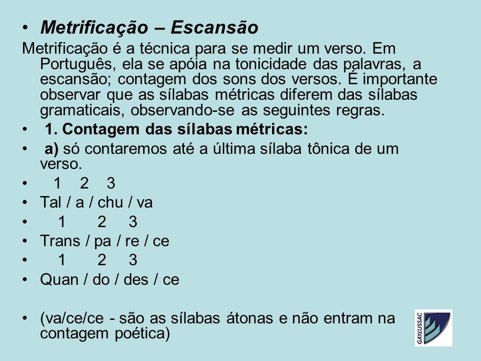 Metrificação – Escansão Metrificação é a técnica para se medir um verso. Em Português, ela se apóia na tonicidade das palavras, a escansão; contagem d