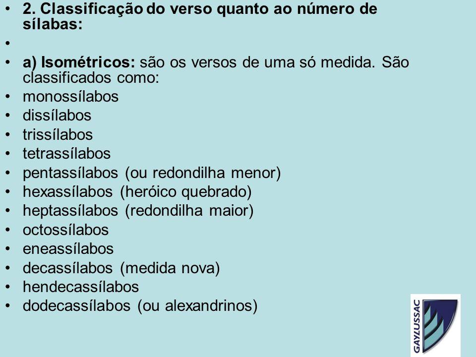 2. Classificação do verso quanto ao número de sílabas: a) Isométricos: são os versos de uma só medida. São classificados como: monossílabos dissílabos