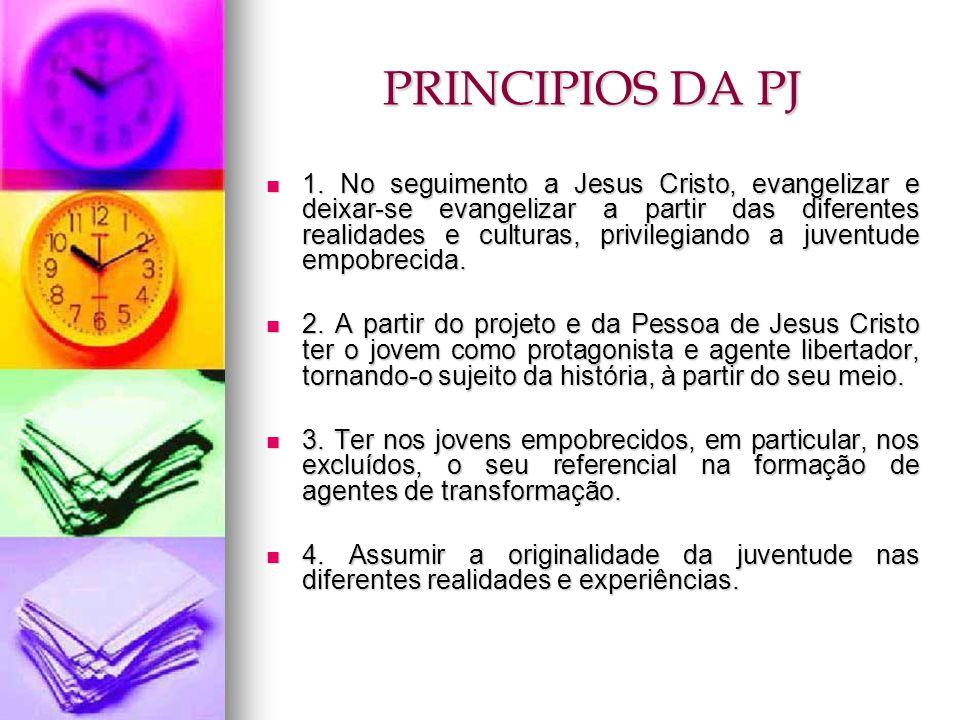 PRINCIPIOS DA PJ 1. No seguimento a Jesus Cristo, evangelizar e deixar-se evangelizar a partir das diferentes realidades e culturas, privilegiando a j
