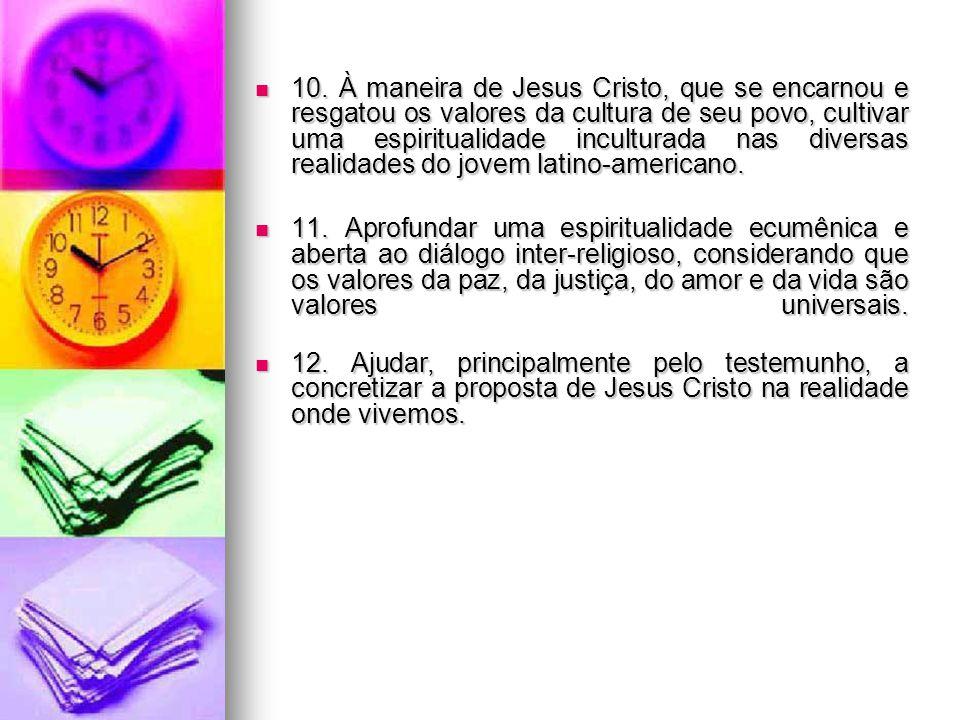 10. À maneira de Jesus Cristo, que se encarnou e resgatou os valores da cultura de seu povo, cultivar uma espiritualidade inculturada nas diversas rea