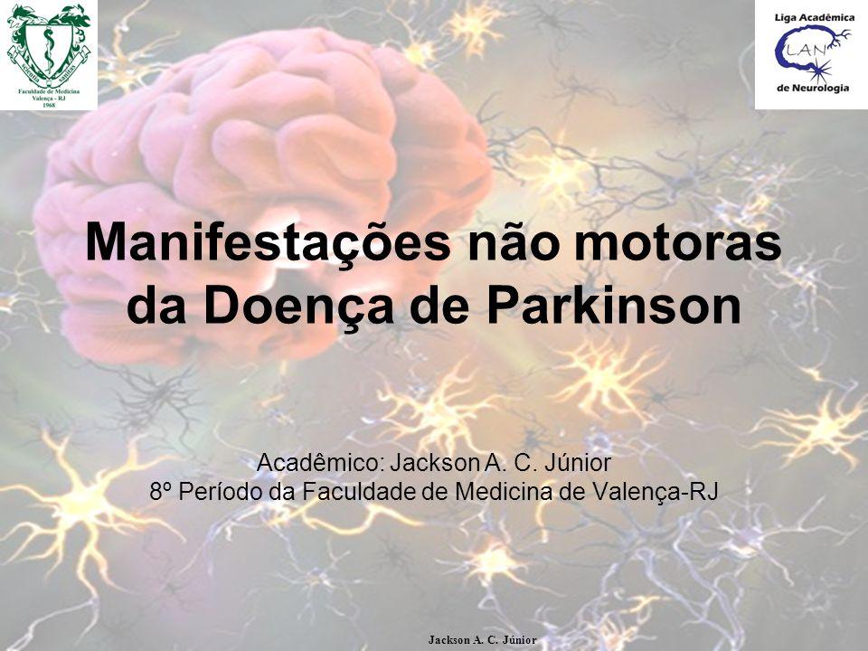 Manifestações não motoras da Doença de Parkinson Acadêmico: Jackson A.