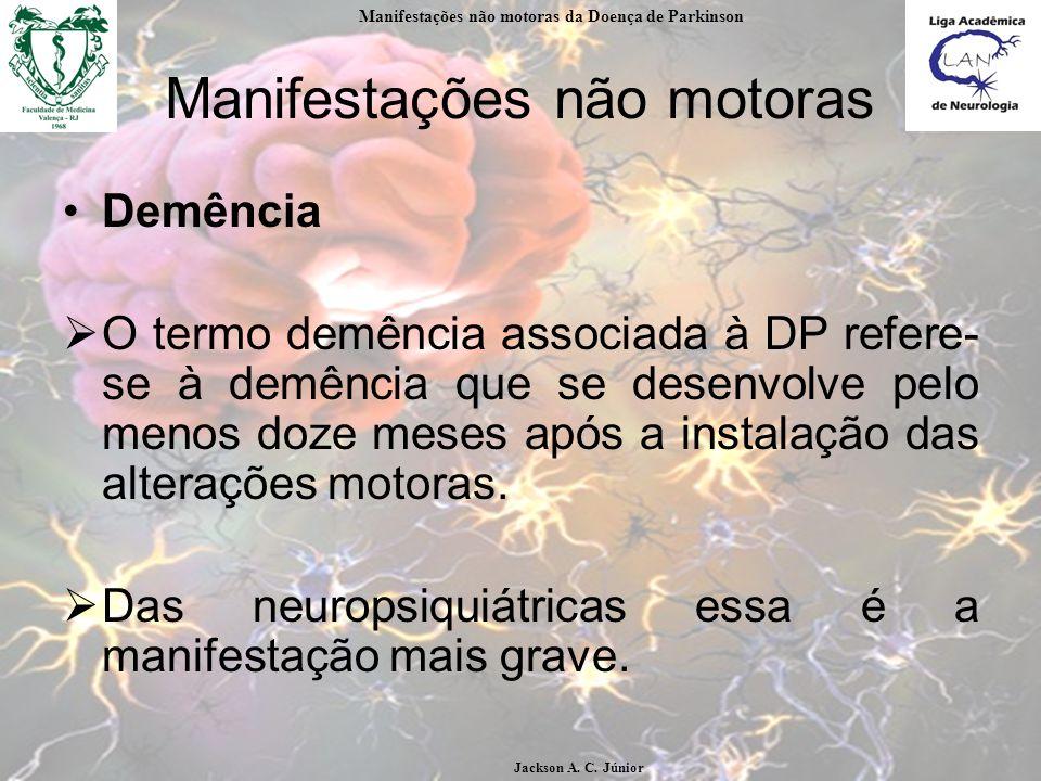Manifestações não motoras Demência O termo demência associada à DP refere- se à demência que se desenvolve pelo menos doze meses após a instalação das alterações motoras.