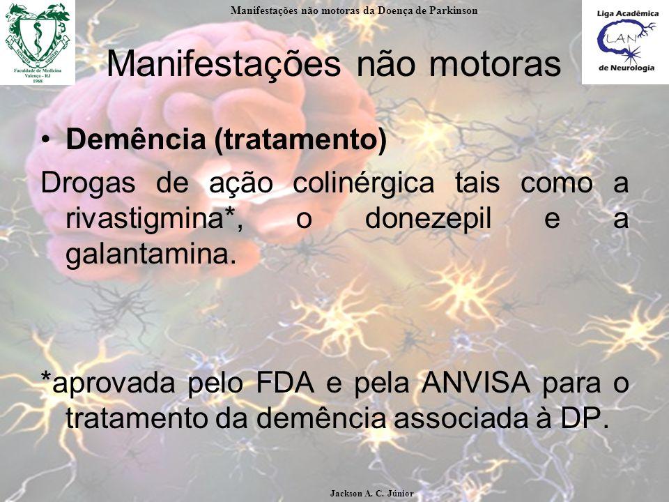 Manifestações não motoras Demência (tratamento) Drogas de ação colinérgica tais como a rivastigmina*, o donezepil e a galantamina.