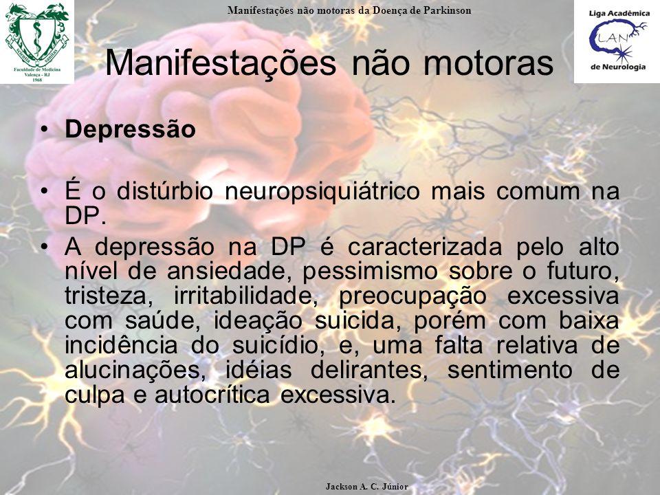 Manifestações não motoras Depressão É o distúrbio neuropsiquiátrico mais comum na DP.