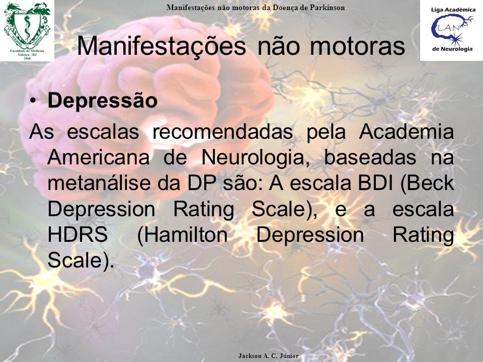 Manifestações não motoras Depressão As escalas recomendadas pela Academia Americana de Neurologia, baseadas na metanálise da DP são: A escala BDI (Beck Depression Rating Scale), e a escala HDRS (Hamilton Depression Rating Scale).