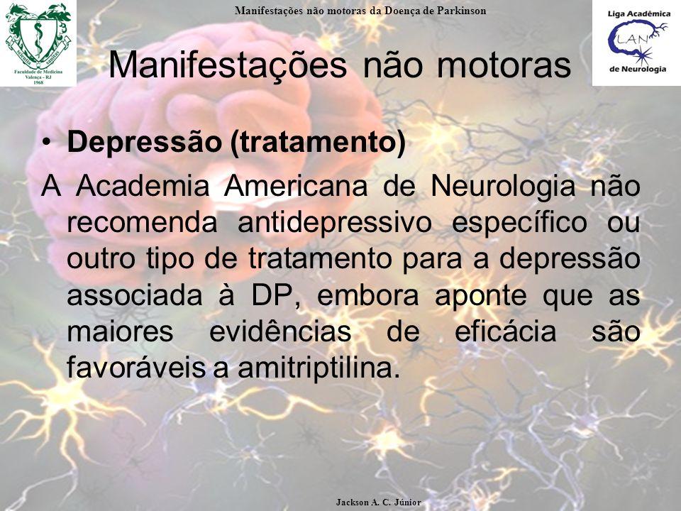 Manifestações não motoras Depressão (tratamento) A Academia Americana de Neurologia não recomenda antidepressivo específico ou outro tipo de tratamento para a depressão associada à DP, embora aponte que as maiores evidências de eficácia são favoráveis a amitriptilina.