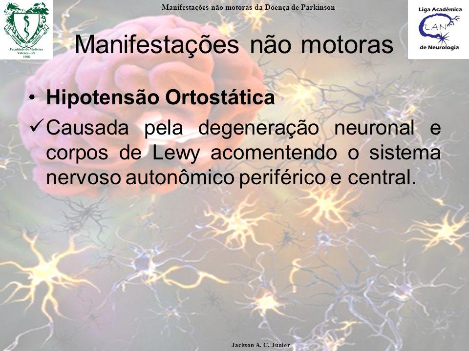 Manifestações não motoras Hipotensão Ortostática Causada pela degeneração neuronal e corpos de Lewy acomentendo o sistema nervoso autonômico periférico e central.
